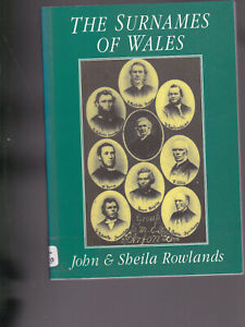The Surnames of Wales by John & Sheila Rowlands, ( Familiy Histories, 1996 )
