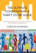 The Ultimate Consignment and Thrift Store Guide : An International Guide to...