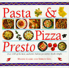 Pasta and Pizza Presto: 100 of the Best, Most Authentic Italian Favourites Made