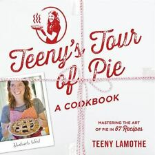 PIE RECIPES COOKBOOK Teenys Tour of Pie: A Cookbook by Teeny Lamothe