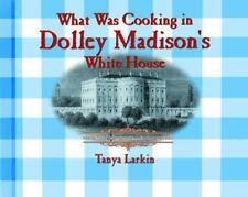 What Was Cooking in Dolley Madison's White House? (Cooking Throughout -ExLibrary