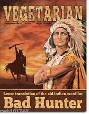 Vegetarian Indian Bad Hunter TIN SIGN funny hunt cabin gun shop wall decor 2022