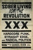 Sober Living for the Revolution : Hardcore Punk, Straight Edge, and Radical P...