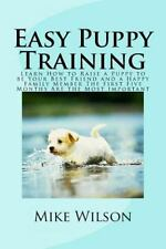 Easy Puppy Training : Learn How to Raise a Puppy to Be Your Best Friend and a...