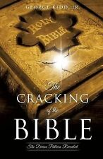 The Cracking of the Bible : The Divine Pattern Revealed by Jr George Kidd...
