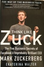 Think Like Zuck : The Five Business Secrets of Facebook's CEO-Hard Cover- New