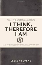 I Think, Therefore I Am: All the Philosophy You Need to Know,L ,.9781782430247
