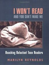 NEW - I Won't Read and You Can't Make Me: Reaching Reluctant Teen Readers