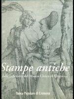 Stampe Antiche Dalle Collezioni Del Museo Civico Di Cremona,Giovanna Gallina  ,B