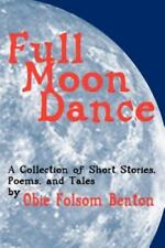 Full Moon Dance : A Collection of Short Stories, Poems, and Tales by Obie...