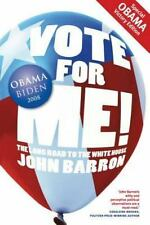 Vote for Me! : The Long Road to the White House by John Barron (2014, Paperback)