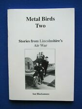 Metal Birds Two - Stories from Lincolnshire's Air War  by Ian Blackamore  2000