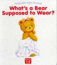 Whats a Bear Supposed to Wear? (Toddlers First S