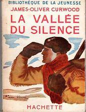LA VALLEE DU SILENCE (JAMES OLIVER CURWOOD) BIBLIOTHEQUE DE LA JEUNESSE HACHETTE