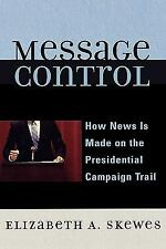 Message Control: How News Is Made on the Presidential Campaign Trail: By Skew...