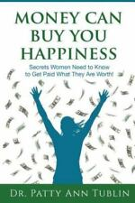 Money Can Buy You Happiness : Secrets Women Need to Know to Get Paid What.