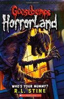 Whos Your Mummy? (Goosebumps Horrorland, No. 6) by R.L. Stine