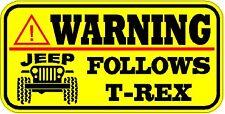 WARNING VINYL WINDOW DECAL / STICKER  * NEW *JEEP FOLLOWS T-REX  OFF ROAD 4x4 *