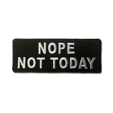 Embroidered Nope Not Today Sew or Iron on Patch Biker Patch