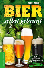 Bier selbst gebraut! NEU! Geringer Kostenaufwand, 100 traditionelle Rezepte!