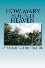How Mary Found Heaven : The Most Unbelievable Story Ever Writtem by Paper...