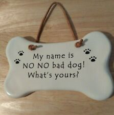 August Ceramics® Dog Lover's Plaque Sign - My Name is No No Bad Dog! What's Your