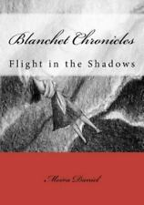 Blanchet Chronicles : Flight in the Shadows by Moira Daniel (2011, Paperback)