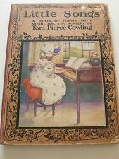 LITTLE SONGS - TOM PIERCE COWLING, 1ST 1912 - PICTORIAL COVER, CHARMING ILLUS