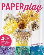 ~NEW!~Paperplay~40+ Projects to Fold, Cut, Curl and More!~ by Shannon E. Miller