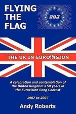 Flying the Flag: The United Kingdom in Eurovision a Celebration and Contemplatio