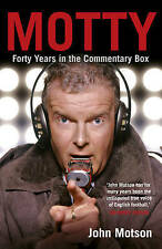 Motty: Forty Years in the Commentary Box by Motson, John