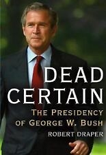 Dead Certain: The Presidency of George W. Bush by Robert Draper (2007,Hardcover