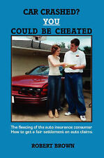 NEW Car Crashed? You Could Be Cheated by Robert Brown