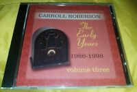 THE EARLY YEARS 1986-1988 Volume Three by Carroll Roberson [NEW AND SEALED CD]