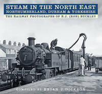 Steam in the North East - Northumberland, Durham & Yorkshire: The Railway Photog