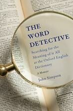 The Word Detective : Searching for the Meaning of It All at the Oxford Englis...