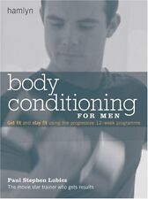Body Conditioning for Men: Get Fit and Stay Fit Using the Progressive 12-week ,