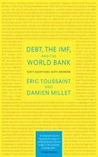 Debt, the IMF, and the World Bank: Sixty Questions, Sixty Answers, Toussaint, Er