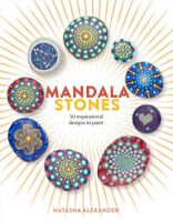 Mandala Stones : 50 Inspirational Designs to Paint, Paperback by Alexander, N...