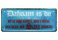 Blechschild lustige Sprüche Deko Schild Wandschild Bayrisch Dahoam is do 28x12