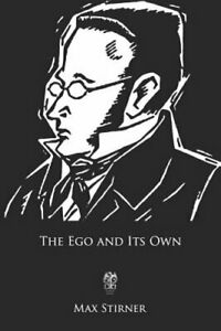 The Ego and Its Own by Max Stirner: New