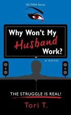 Why Won't My Husband Work? : The Struggle Is Real! by Vickie Taylor (2015,...