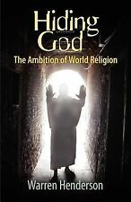 Hiding God : The Ambition of World Religion by Warren Henderson 2007 Paperback