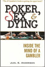 Poker, Sex, and Dying: Inside the Mind of a Gambler by Juel E Anderson AusSeller