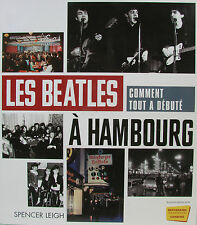 LES BEATLES COMMENT TOUT A DEBUTE A HAMBOURG PAR SPENCER LEIGH