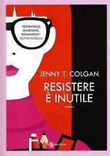 Resistere è inutile. Romanzo di Jenny T. Colgan - Ed. Leggereditore