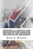 Historical Sketch and Roster of the Missouri 3rd Infantry Regiment, Paperback...