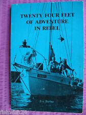 TWENTY FOUR FEET OF ADVENTURE IN REBEL Eve Barber yacht adventure *rare book*