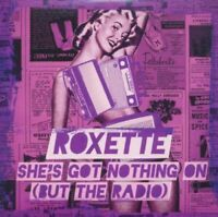 Roxette She's got nothing on (but the radio; 2 tracks, 2011, cardsle.. [Maxi-CD]