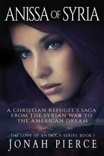 The Love of Antioch: Anissa of Syria : A Christian Refugee's Saga from the...